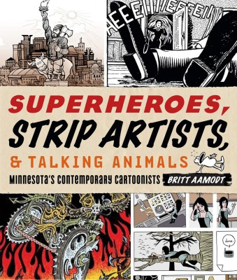 Superheroes, Strip Artists & Talking Animals: Minnesota's Contemporary Cartoonists