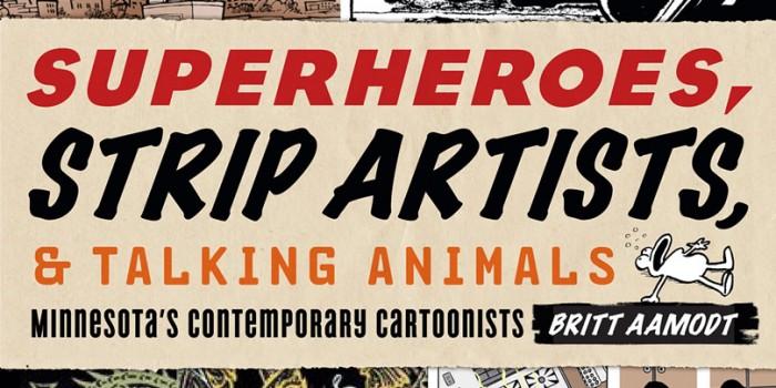 Superheroes, Strip Artists & Talking Animals: Minnesota's Contemporary Cartoonists