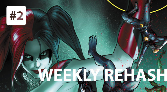 Weekly Rehash #2 - Harley Quinn